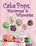 Cakepops, Macarons & Whoopies: Trend-Gebäck mit Wow-Effekt (Die schönsten Backrezepte)