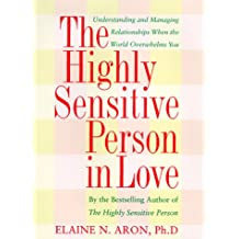 The Highly Sensitive Person in Love: How Your Relationships Can Thrive When the World Overwhelms You
