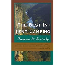 The Best in Tent Camping: Tennessee & Kentucky : A Guide for Car Campers Who Hate Rvs, Concrete Slabs, and Loud Portable Stereos