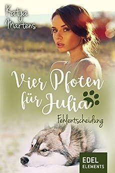 Vier Pfoten für Julia - Fehlentscheidung (Tierärztin Julia) von [Martens, Katja]