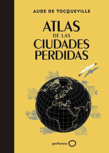 Atlas de las ciudades perdidas por Aude de Tocqueville