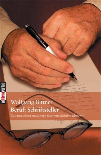 Buch: Beruf Schriftsteller - Was man wissen muss, wenn man vom Schreiben leben will von Wolfgang Bittner