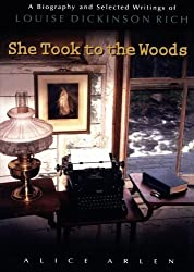She Took to the Woods: A Biography and Selected Writings of Louise Dickinson Rich by Alice Arlen (2000-01-01)