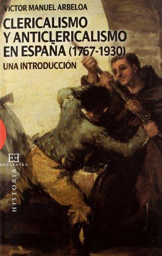 Clericalismo y anticlericalismo en España (1767-1930): Una introducción (Ensayo) por Víctor Manuel Arbeloa Muru