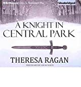 Ragan, Theresa [ A Knight in Central Park ] [ A KNIGHT IN CENTRAL PARK ] May - 2013 { Compact Disc }