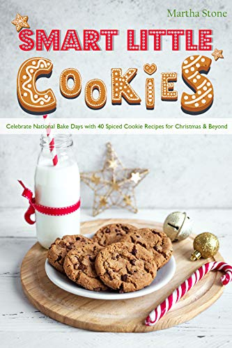 Smart Little Cookies: Celebrate National Bake Days with 40 Spiced Cookie Recipes for Christmas & Beyond (English Edition)