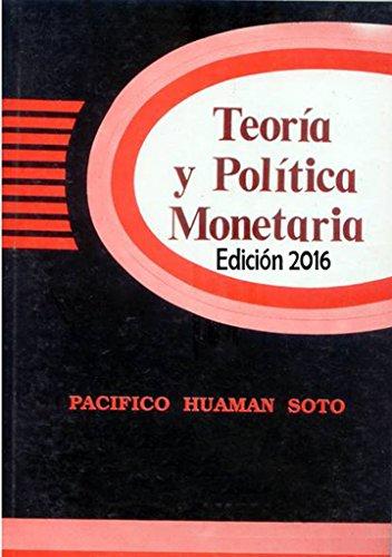 TEORÍA Y POLÍTICA MONETARIA: EDICIÓN 2016 por Pacífico Huamán