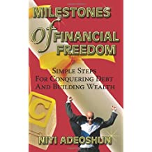 Milestones of Financial Freedom: Simple Steps for Conquering Debt and Building Wealth by Niyi Adeoshun (3-Apr-2009) Paperback