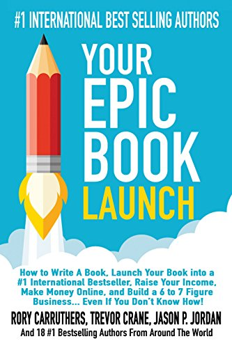 your-epic-book-launch-how-to-write-a-book-launch-your-book-into-a-1-international-bestseller-raise-y