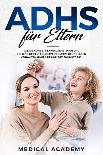 ADHS für Eltern: Wie Sie ADHS erkennen, verstehen und Ihr Kind gezielt fördern. Inklusive Grundlagen, Verhaltenstherapie und Erziehungstipps.