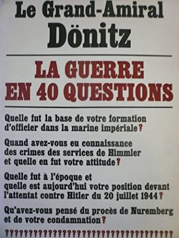 Le Grand-Amiral Dönitz : la Guerre en 40 questions