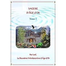 SAGESSE D'ÂGE d'OR  Par Loel, La Deuxième Hiérokarantine d'Âge d'Or  - Tome 1: Messages du Règne animal  au  Règne humain pour  le  passage  en  Âge  d'Or.
