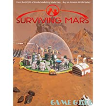 SURVIVING MARS STRATEGY GUIDE & GAME WALKTHROUGH, TIPS, TRICKS, AND MORE! (English Edition)