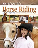 How To.Horse Riding: A Step-by-Step Guide to Mastering Your Skills
