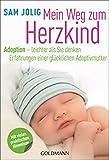 Mein Weg zum Herzkind: Adoption - leichter als Sie denken