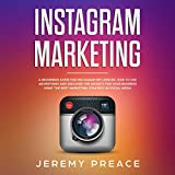 Instagram Marketing: A Beginners Guide for Instagram Influencer. How to Use Advertising and Discover the Secrets for Your Business Using the Best Marketing Strategy in Social Media