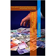 How to Make A Million...Dollars??: Your guide to financial independence... and perhaps even wealth (Craig's Money Books Book 2)