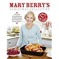 Mary Berry's Christmas Collection: Over 100 of My Fabulous Recipes and Tips for a Hassle-free Festive