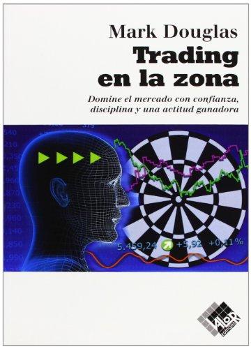 Trading En La Zona por Mark Douglas
