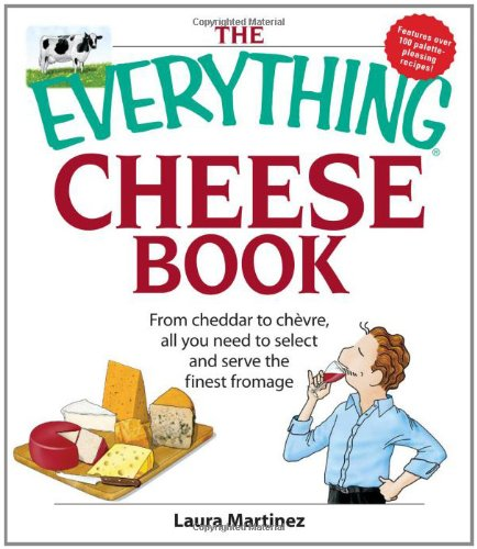 The Everything Cheese Book: From Cheddar to Chevre, All You Need to Select and Serve the Finest Fromage - Master Gourmet-serie