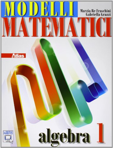 Modelli matematici. Algebra. Per le Scuole superiori. Con espansione online: 1