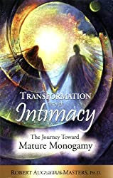 Transformation Through Intimacy: The Journey Toward Mature Monogamy by Robert Augustus Masters (2007-10-18)