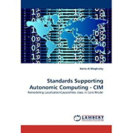 Standards Supporting Autonomic Computing - CIM: Remodeling LocalizationCapabilities class in Core Model (English Edition) van [Al-Maghraby, Rania]