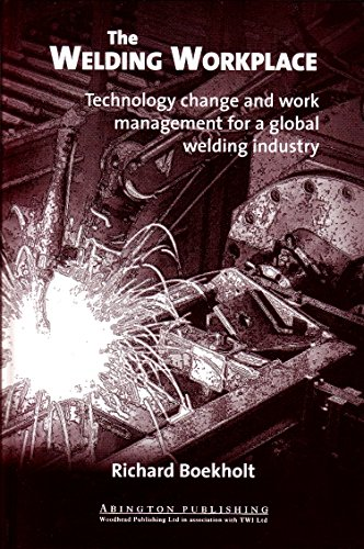 The Welding Workplace: Technology Change and Work Management for a Global Welding Industry (Woodhead Publishing Series in Welding and Other Joining Technologies)