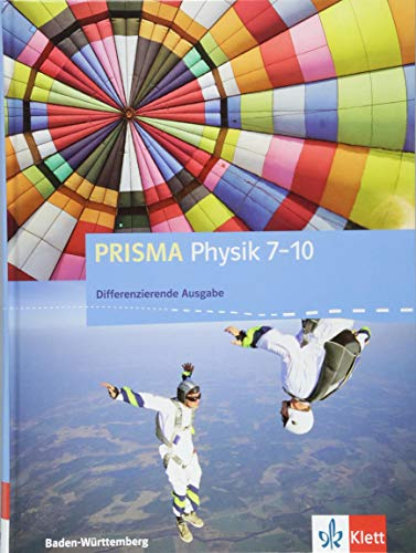 PRISMA Physik 7-10. Differenzierende Ausgabe Baden-Württemberg: Schülerbuch Klasse 7-10 (PRISMA Physik. Differenzierende Ausgabe ab 2017)
