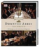 Das offizielle Downton-Abbey-Kochbuch: 125 Rezepte aus der britischen Erfolgsserie - Annie Gray