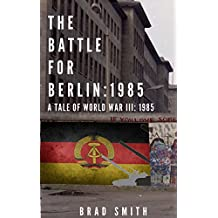The Battle for Berlin: 1985 (Tales of World War III: 1985) (English Edition)