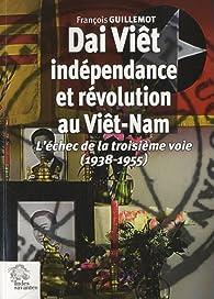 Dai Viêt, indépendance et révolution au Viêt-Nam par François Guillemot