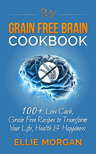 my-grain-free-brain-cookbook-100-low-carb-grain-free-recipes-to-transform-your-life-health-happiness