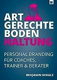 ARTGERECHTE BODENHALTUNG: Personal Branding für Coaches, Trainer & Berater
