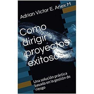 Como dirigir proyectos exitosos.: Una solución práctica basada en la gestión de riesgo (Spanish Edition)