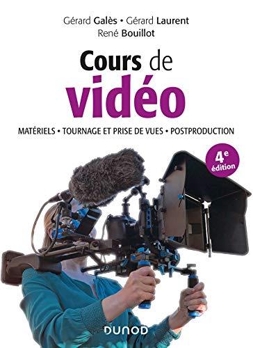 Cours de vidéo - 4e éd. - Matériels, tournage et prise de vues, post-production: Matériels, tournage et prise de vues, postproduction par Gérard Galès