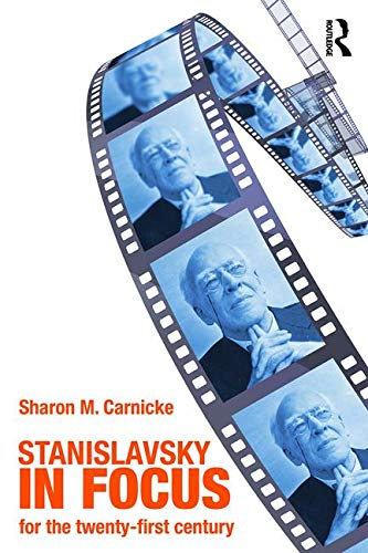 Stanislavsky in Focus: An Acting Master for the Twenty-First Century (Routledge Theatre Classics) por Sharon Marie Carnicke