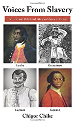 Voices From Slavery: The Life and Beliefs of African Slaves in Britain