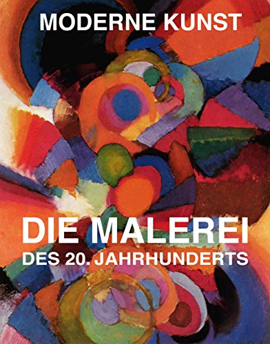 MODERNE KUNST - Malerei des 20. Jahrhunderts: Farbig bebilderte Digitalausgabe