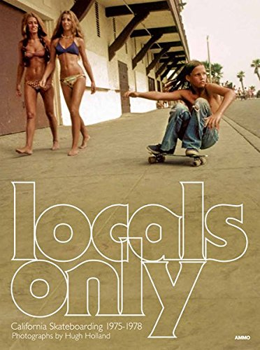 Locals Only: Skateboarding in California 1975-1978 por Hugh Holland