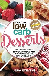 Low Carb Desserts: Decadent, Guilt Free Low Carb Cookie and Dessert Recipes for Low Carb Baking by Linda Stevens (2015-06-30)