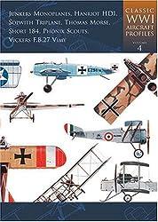 Classic WWI Aircraft Profiles: Junkers Monoplanes, Hanriot, Sopwith Triplane, Thomas Morse Scouts, Short 184, Phoenix Scouts, Vickers Vimy Vol 4
