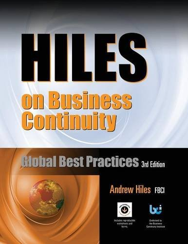 Hiles on Business Continuity: Global Best Practices, 3rd Edition, with 41 FREE DOWNLOADS of Editable Spreadsheets, Sample Plans, Practical Articles, and More by Andrew Hiles (2012-06-01)