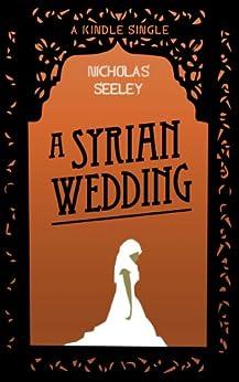 A Syrian Wedding (Kindle Single) by [Seeley, Nicholas]