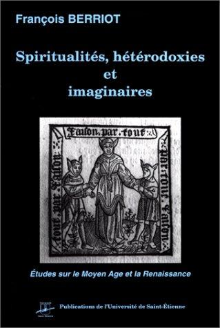 Spiritualités, hétérodoxies et imaginaires: études sur le Moyen Age et la Renaissance