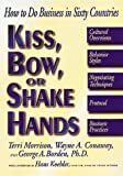 Kiss, Bow or Shake Hands: How to Do Business in Sixty Countries