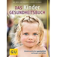 Das Kinder-Gesundheitsbuch: Kinderkrankheiten ganzheitlich vorbeugen und heilen