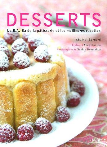 Desserts : Le B.A.-B.A. de la pâtisserie et les meilleurs recettes par Chantal Bernard