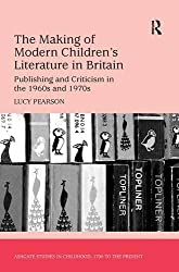 The Making of Modern Children's Literature in Britain: Publishing and Criticism in the 1960s and 1970s (Studies in Childhood, 1700 to the Present)