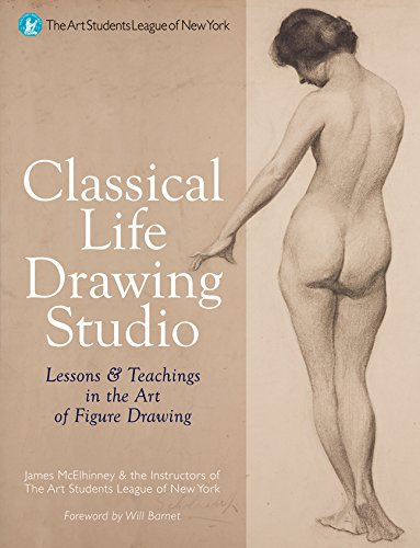 Classical Life Drawing Studio: Lessons & Teachings in the Art of Figure Drawing (Art Students League of New Yor)